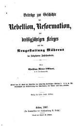 Beiträge zur geschichte der rebellion, reformation, des dreissigjährigen krieges und der neugestaltung Mährens im siebzehnten jahrhunderte: Band 1