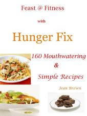 Feast @ Fitness with Hunger Fix: 160 Mouthwatering & Simple Recipes