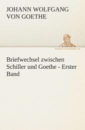 Briefwechsel zwischen Schiller und Goethe - Erster Band