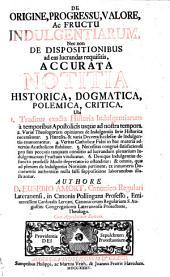 De origine, progressu, valore, ac fructu indulgentiarum nec non de dispositionibus ad eas lucrandas requisitis, accurata notitia (etc.)