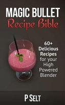 Magic Bullet Recipe Bible Book