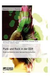 Punk und Rock in der DDR. Musik als Rebellion einer überwachten Generation