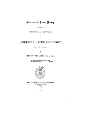 Historical Sketches of the Paper Currency of the American Colonies  Continental paper money