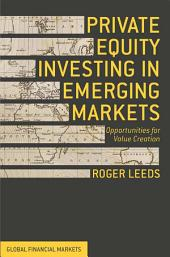 Private Equity Investing in Emerging Markets: Opportunities for Value Creation