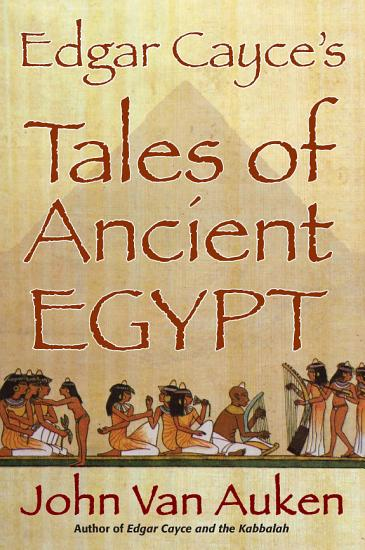 Edgar Cayce s Tales of Ancient Egypt PDF