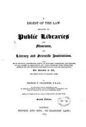 A Digest of the Law Relating to Public Libraries and Museums, and Literary and Scientific Institutions: With Much Practical Information Useful to Managers, Committees, and Officers, of All Classes of Associations and Clubs Connected with Literature, Science, and Art: Including Precedents of By-laws and Regulations, the Statutes in Full, and Brief Notes of Leading Cases