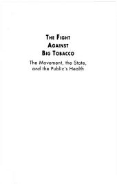 The Fight Against Big Tobacco: The Movement, the State, and the Public's Health