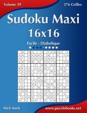 Sudoku Maxi 16x16 - Facile à Diabolique - Volume 29 - 276 Grilles