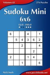 Sudoku Mini 6x6 - De Fácil a Difícil - Volumen 43 - 276 Puzzles