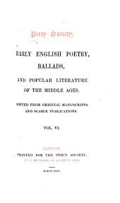 Early English Poetry, Ballads and Popular Literature of the Middle Ages: Volume 6