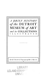 A brief history of the Detroit Museum of Art and its collections: illustrated