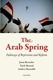 The Arab Spring: Pathways of Repression and Reform