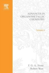 Advances in Organometallic Chemistry: Volume 6