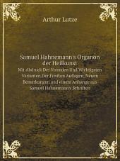 Samuel Hahnemann's Organon der Heilkunst: mit Abdruck der Vorreden und wichtigsten Varianten der ersten bis fünften Auflage, neuen Bemerkungen und einem Anhange aus Samuel Hahnemann's Schriften 1865
