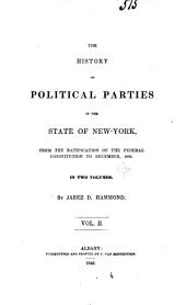 The History of Political Parties in the State of New-York: From the Ratification of the Federal Constitution to December, 1840...