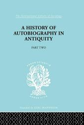 A History of Autobiography in Antiquity
