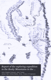 Report of the Exploring Expedition to the Rocky Mountains in the Year 1842: And to Oregon and North California in the Years 1843-44