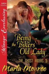 Being the Bikers' Old Lady [The Ghost Riders 5]