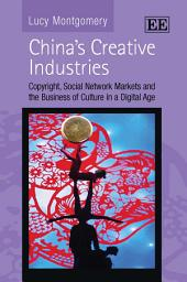 China's Creative Industries: Copyright, Social Network Markets and the Business of Culture in a Digital Age