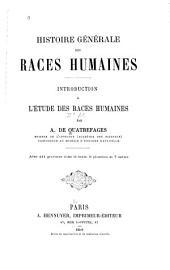Histoire générale des races humaines: Introduction à l'étude des races humaines, Volume2