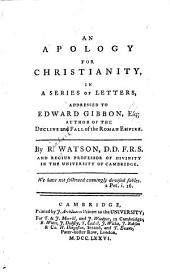 An Apology for Christianity: In a Series of Letters, Addressed to Edward Gibbon, Esq; Author of The Decline and Fall of the Roman Empire