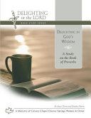 Delighting in God s Wisdom  A Study on the Book of Proverbs