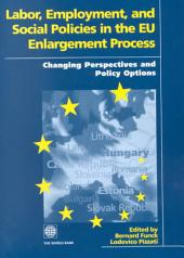 Labor, Employment, and Social Policies in the EU Enlargement Process: Changing Perspectives and Policy Options