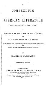 A Compendium of American Literature Chronologically Arranged: With Biographical Sketches of the Authors, and Selections from Their Works ...