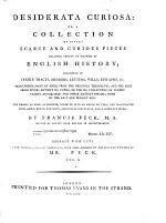 Desiderata curiosa; or a collection of divers scarce and curious pieces relating chiefly to matters of English history ... Adorned with cuts ... life and writings of Mr. Peck