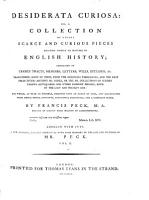 Desiderata curiosa  or a collection of divers scarce and curious pieces relating chiefly to matters of English history     Adorned with cuts     life and writings of Mr  Peck PDF