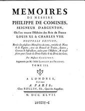 Memoires De Messire Philippe De Comines, Seigneur D'Argenton, Où l'on trouve l'Histoire des Rois de France Louis XI. & Charles VIII.: Volume3