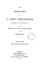 The Homilies of S. John Chrysostom, Archbishop of Constantinople, on the Epistle of S. Paul the Apostle to the Romans