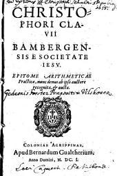 Christophori Clavii Bambergensis E Societate Iesv Epitome Arithmeticae Practicae: Nunc denuo ab ipso auctore recognita, & aucta