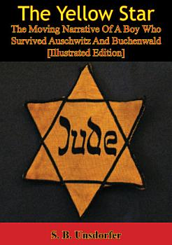 The Yellow Star  The Moving Narrative Of A Boy Who Survived Auschwitz And Buchenwald  Illustrated Edition  PDF
