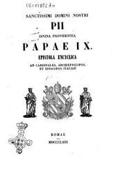 Sanctissimi domini nostri Pii divina providentia Papae 9. epistola encyclica ad cardinales, archiepiscopos, et episcopos italiae