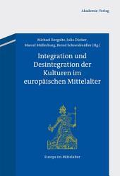 Integration und Desintegration der Kulturen im europäischen Mittelalter