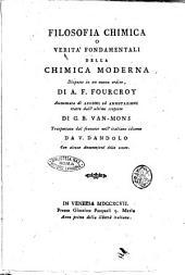 Filosofia chimica, o Verità fondamentali della chimica moderna disposte in un nuovo ordine, di A. F. Fourcroy aumentata di assiomi ed annotazioni tratte dall'ultime scoperte di G. B. Van-Mons trasportata dal francese nell'italiano idioma da V. Dandolo con alcune annotazioni dello stesso