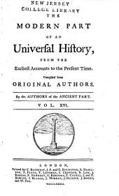 An Universal History: From the Earliest Accounts to the Present Time, Part 2, Volume 16