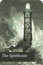 The Lighthouse: Being the Story of a Great Fight Between Man and the Sea