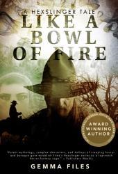Like a Bowl of Fire: A Hexslinger Short Story