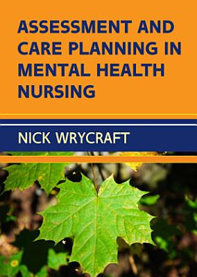 EBOOK  Assessment and Care Planning in Mental Health Nursing