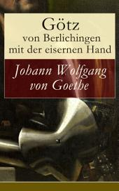 Götz von Berlichingen mit der eisernen Hand (Vollständige Ausgabe): Ein Schauspiel in fünf Aufzügen
