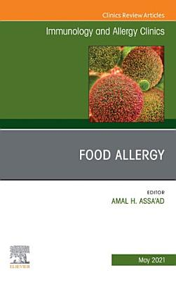 Food Allergy  An Issue of Immunology and Allergy Clinics of North America  E Book PDF