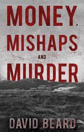 Money, Mishaps and Murder