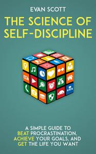 The Science of Self Discipline  A Simple Guide to Beat     PDF