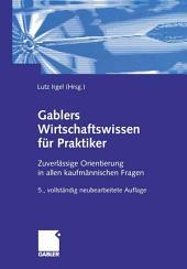 Gablers Wirtschaftswissen für Praktiker: Zuverlässige Orientierung in allen kaufmännischen Fragen, Ausgabe 5