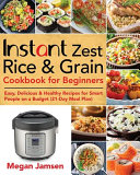 Instant Zest Rice   Grain Cookbook for Beginners