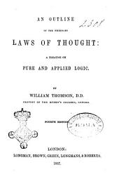 An outline of the necessary laws of thought a treatise on pure and applied logic by William Thomson, D.D., provost of the Queen's College, Oxford