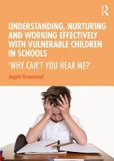 Understanding  Nurturing and Working Effectively with Vulnerable Children in Schools PDF
