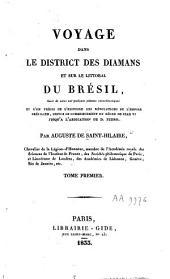 Voyage dans le district des diamans et sur le littoral du Brésil: suivi de notes sur quelques plantes caractéristiques et d'un précis de l'histoire des révolutions de l'Empire brésilien, depuis le commencement du règne de Jean VI jusqu'à l'abdication de D. Pedro, Volume1